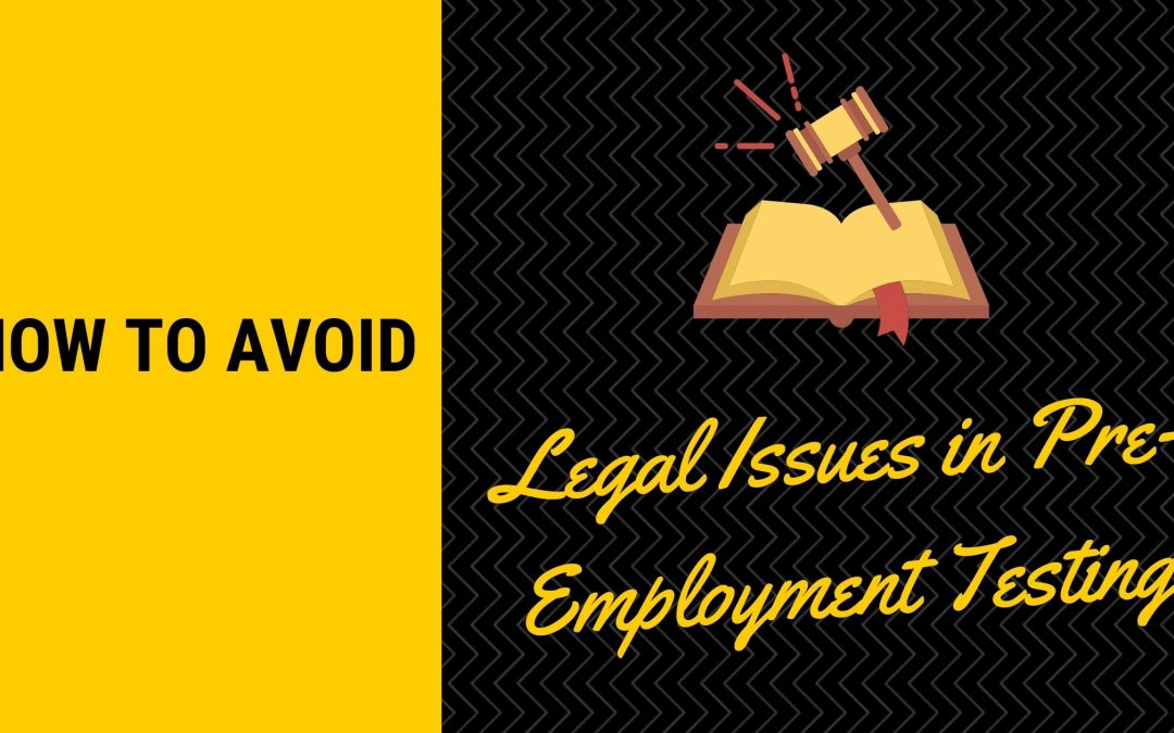 How to avoid legal issues in Pre-Employment Testing